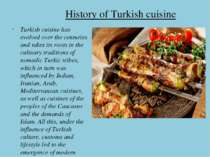 History of Turkish cuisine Turkish cuisine has evolved over the centuries and...