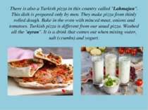 "There is also a Turkish pizza in this country called ""Lahmajun"". This dish is..."