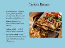 Turkish Kebabs Kebabs are the common name for meat dishes cooked on a skewer....