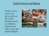 Turkish Sweets and Baking Turkey's spicy sweets are known all over the world....