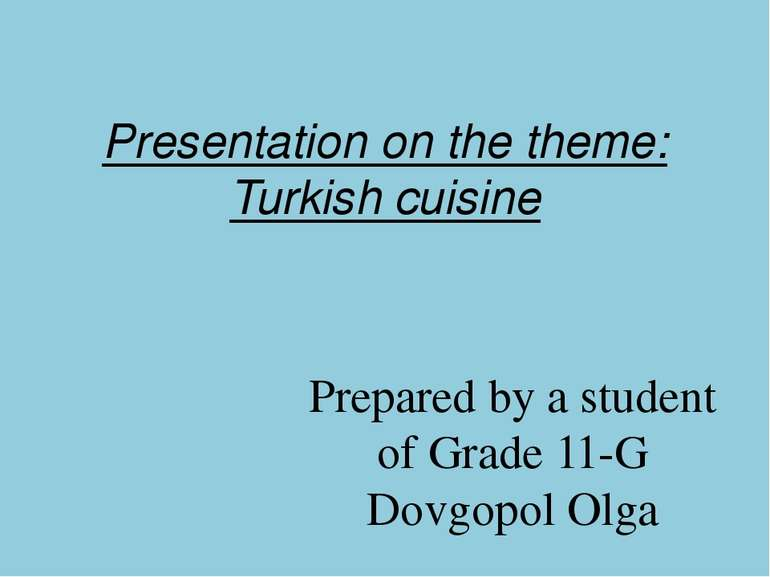 Presentation on the theme: Turkish cuisine Prepared by a student of Grade 11-...