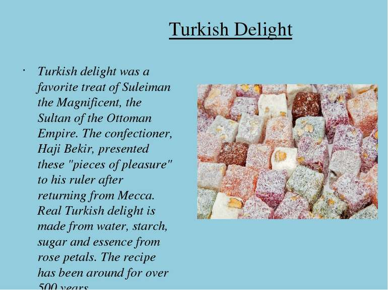 Turkish Delight Turkish delight was a favorite treat of Suleiman the Magnific...