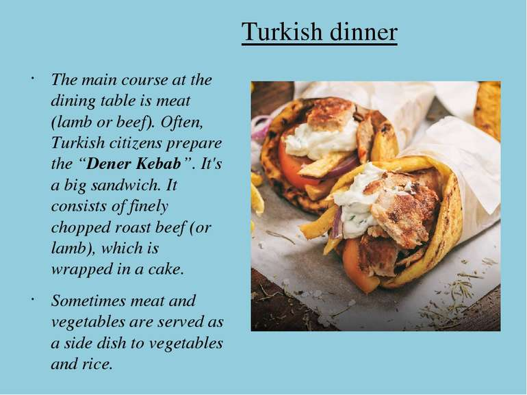 Turkish dinner The main course at the dining table is meat (lamb or beef). Of...