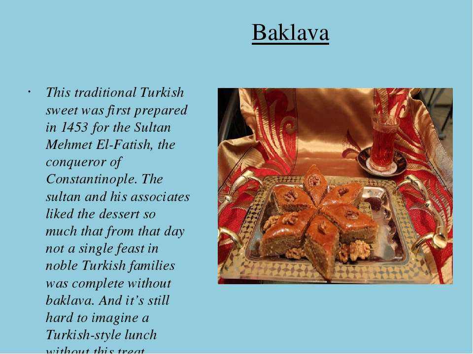 Baklava This traditional Turkish sweet was first prepared in 1453 for the Sul...