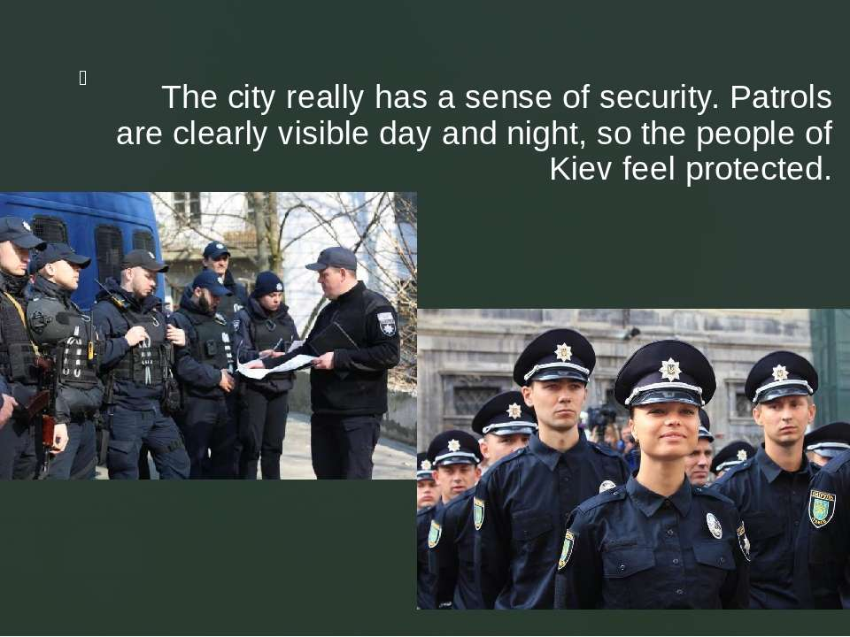 The city really has a sense of security. Patrols are clearly visible day and ...