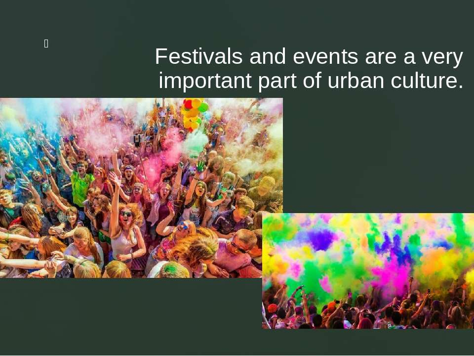 Festivals and events are a very important part of urban culture. z