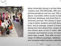 Aston University Library is on four floors and contains over 250,000 books, 8...