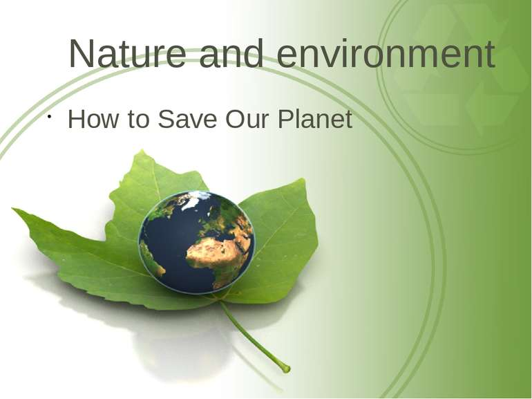 Nature and environment How to Save Our Planet