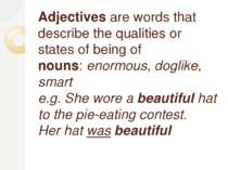 Adjectives are words that describe the qualities or states of being of nouns:...