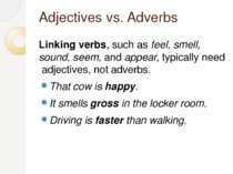 Adjectives vs. Adverbs Linking verbs, such asfeel, smell, sound, seem,anda...