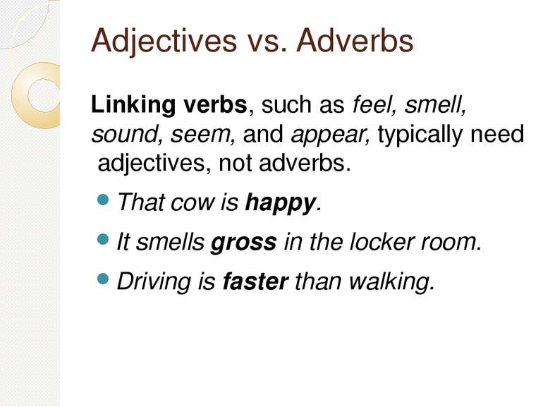 Adjectives vs. Adverbs Linking verbs, such as feel, smell, sound, seem, and a...