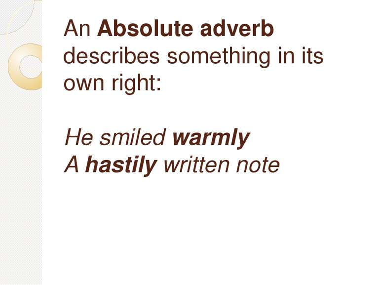 An Absolute adverb describes something in its own right: He smiledwarmly A...