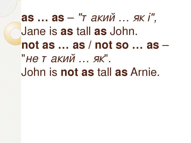 "as … as – ""такий … як і"", Jane is as tall as John. not as … as / not so … as ..."