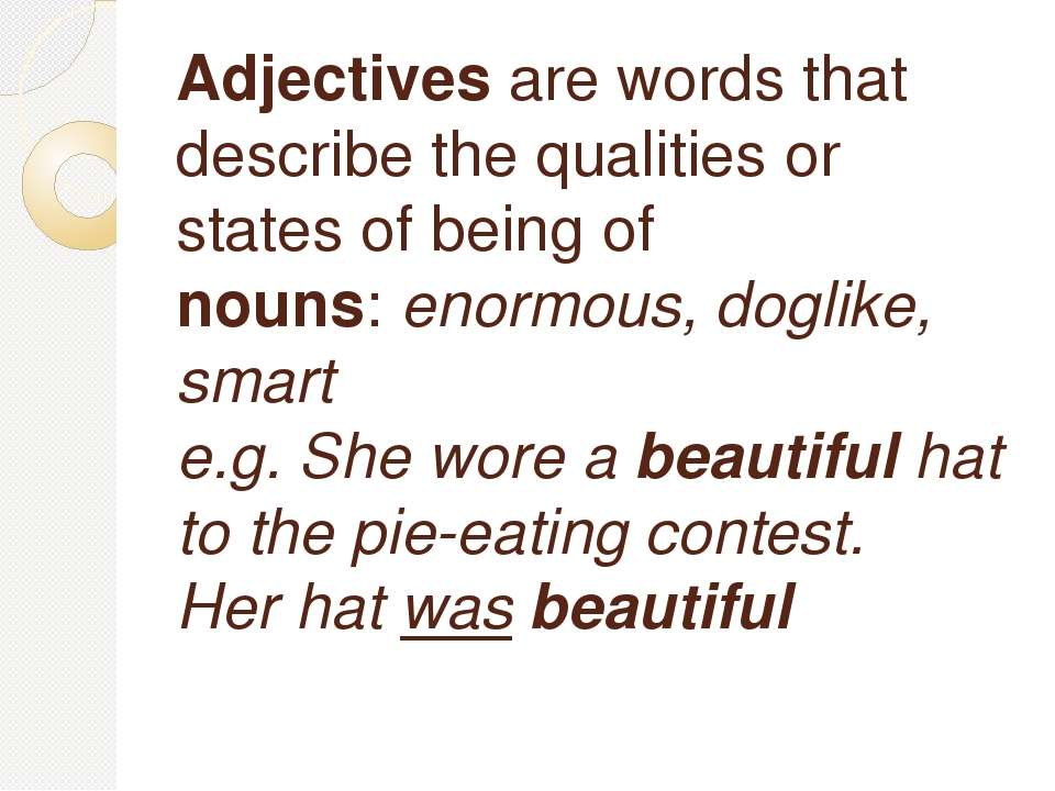 Adjectivesare words that describe the qualities or states of being of nouns:...
