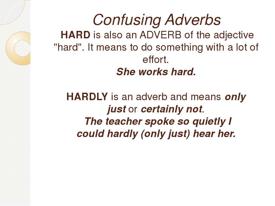 "Confusing Adverbs HARD is also an ADVERB of the adjective ""hard"". It means to..."