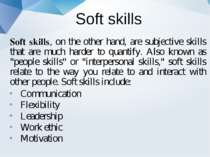 Soft skills Soft skills, on the other hand, are subjective skills that are mu...