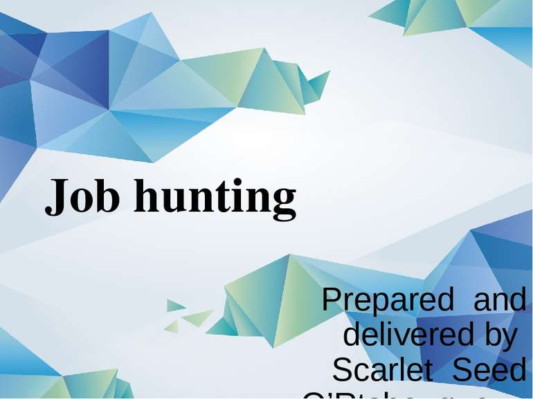 Job hunting Prepared and delivered by Scarlet Seed O'Rtshouque , the third-ye...