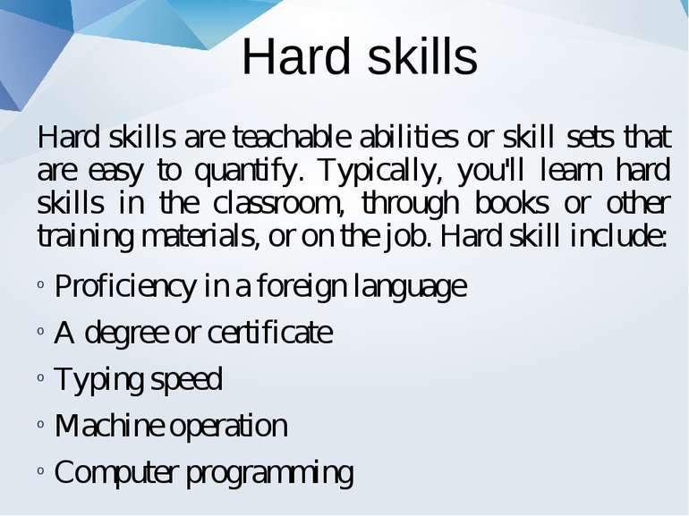Hard skills Hard skills are teachable abilities or skill sets that are easy t...