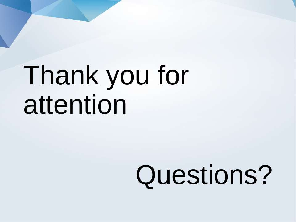 Thank you for attention Questions?