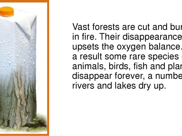 Vast forests are cut and burn in fire. Their disappearance upsets the oxygen ...