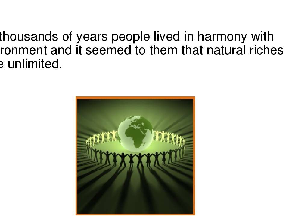 For thousands of years people lived in harmony with environment and it seemed...