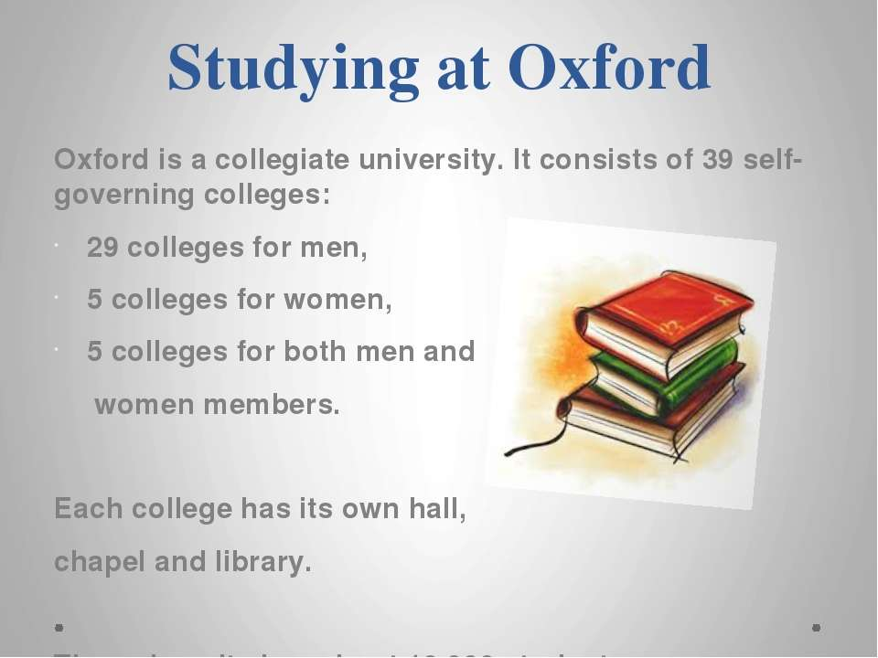 Studying at Oxford Oxford is a collegiate university. It consists of 39 self-...