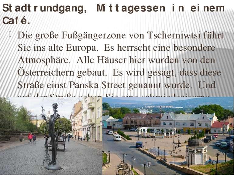 Stadtrundgang, Mittagessen in einem Café. Die große Fußgängerzone von Tschern...