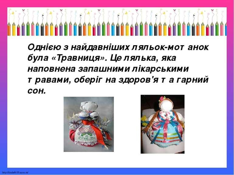 Однією з найдавніших ляльок-мотанок була «Травниця». Це лялька, яка наповнена...