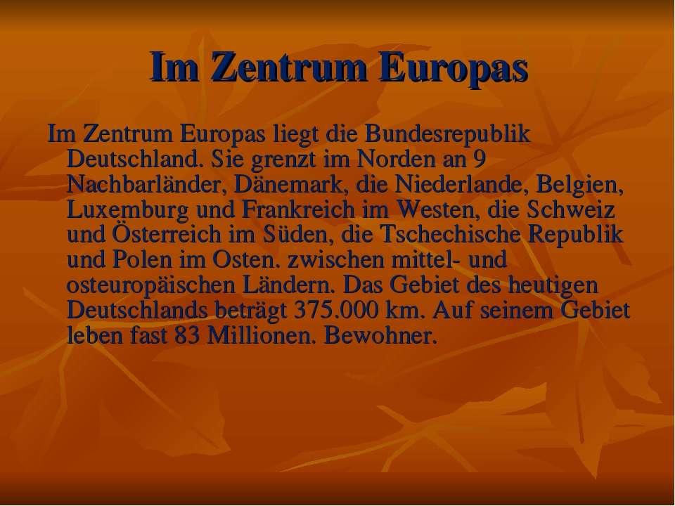 Im Zentrum Europas Im Zentrum Europas liegt die Bundesrepublik Deutschland. S...