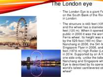The London eye The London Eye is a giant Ferris wheel on the South Bank of th...