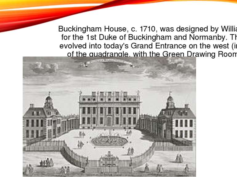 Buckingham House, c. 1710, was designed by William Winde for the 1st Duke of ...