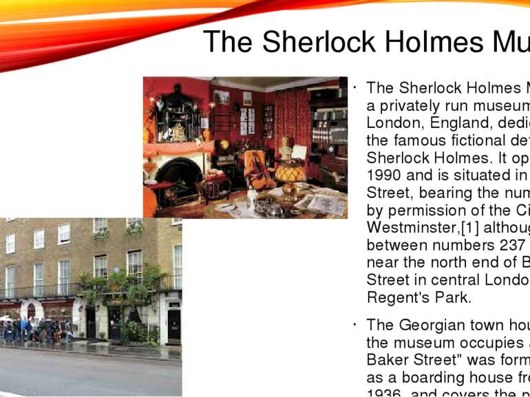 The Sherlock Holmes Museum The Sherlock Holmes Museum is a privately run muse...