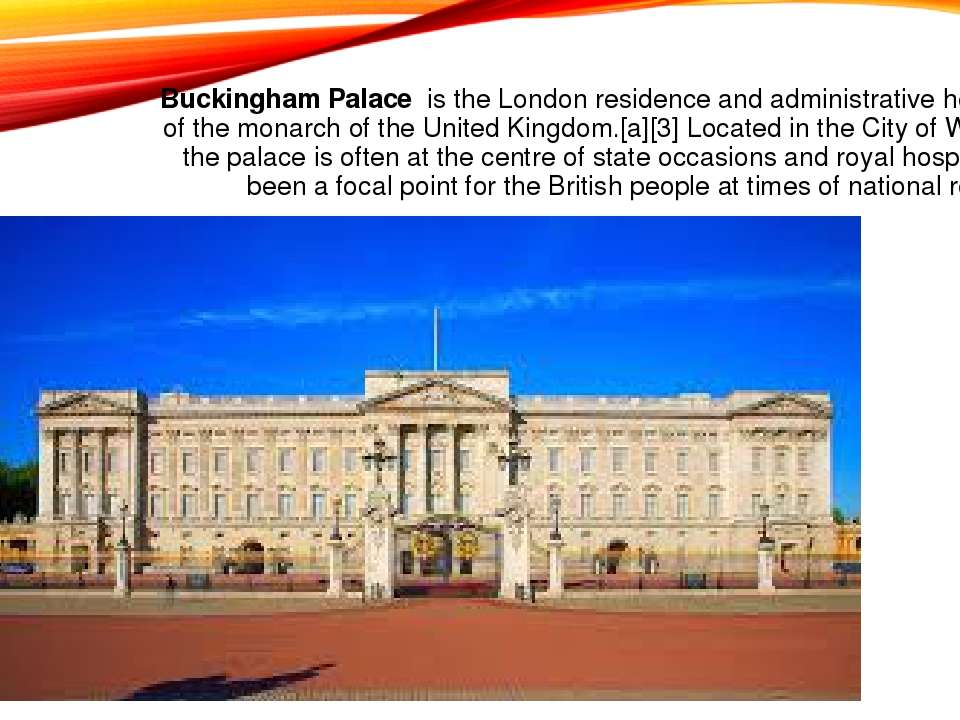 Buckingham Palace is the London residence and administrative headquarters of ...