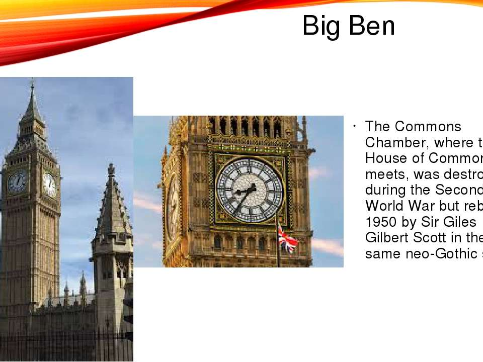 Big Ben The Commons Chamber, where the House of Commons meets, was destroyed ...