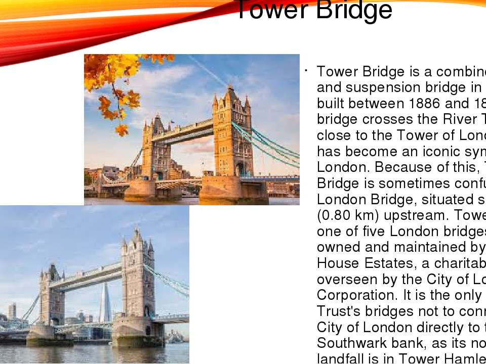 Tower Bridge Tower Bridge is a combined bascule and suspension bridge in Lond...