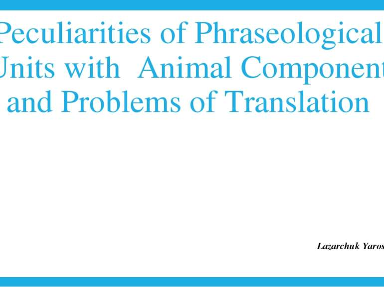 Peculiarities of Phraseological Units with Animal Component and Problems of T...