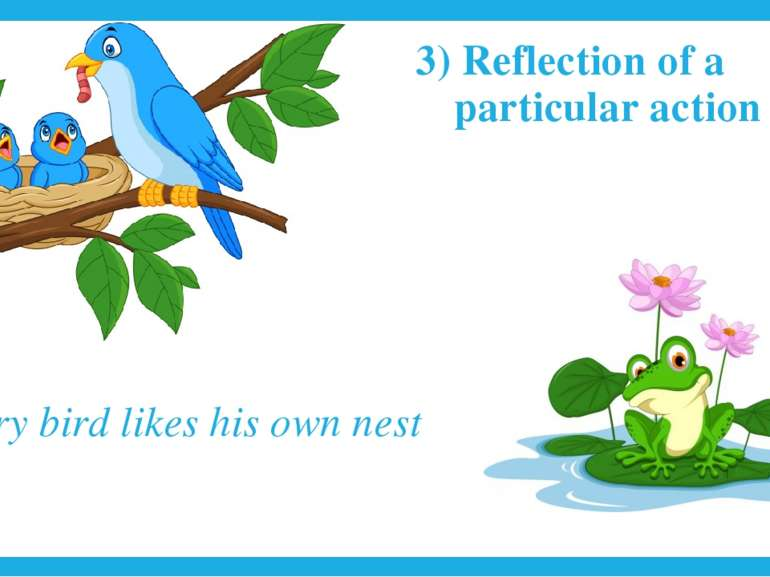 3) Reflection of a particular action every bird likes his own nest