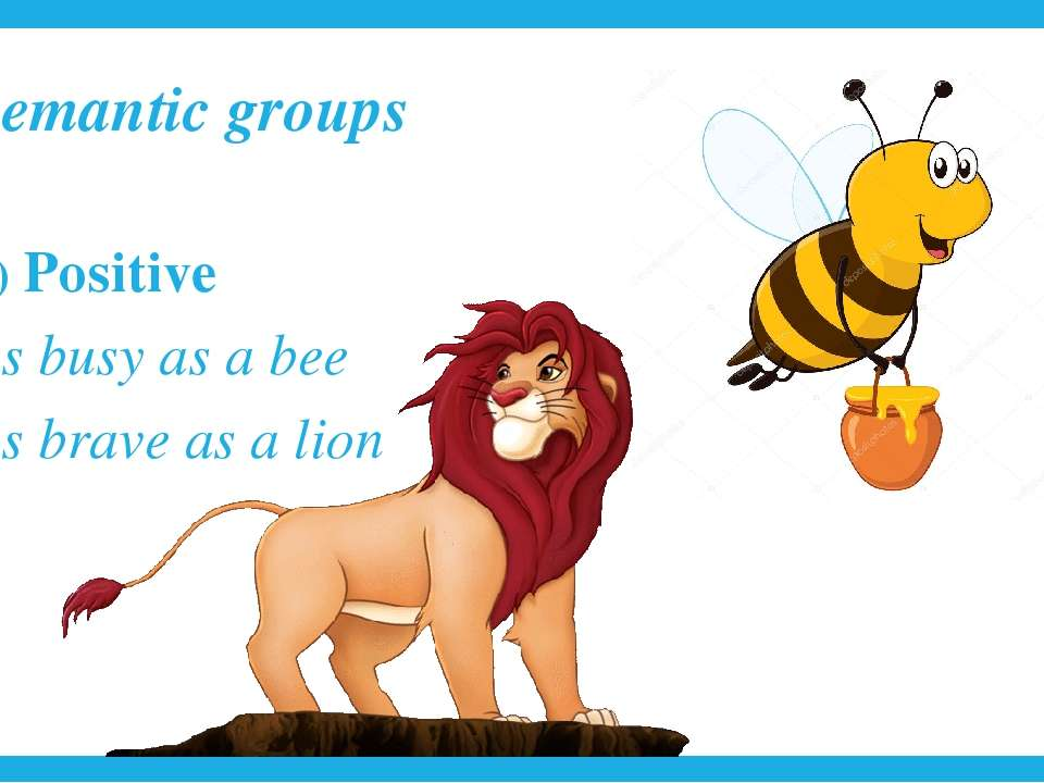 Semantic groups Positive as busy as a bee as brave as a lion
