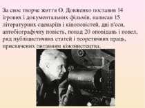 За своє творче життя О. Довженко поставив 14 ігрових і документальних фільмів...