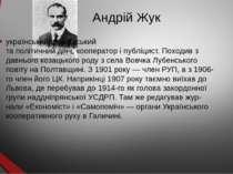 Андрій Жук український громадський та політичний діяч, кооператор і публіцист...