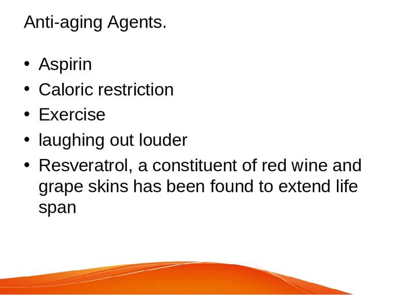 Anti-aging Agents. Aspirin Caloric restriction Exercise laughing out louder R...