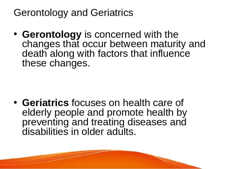 Gerontology and Geriatrics Gerontology is concerned with the changes that occ...