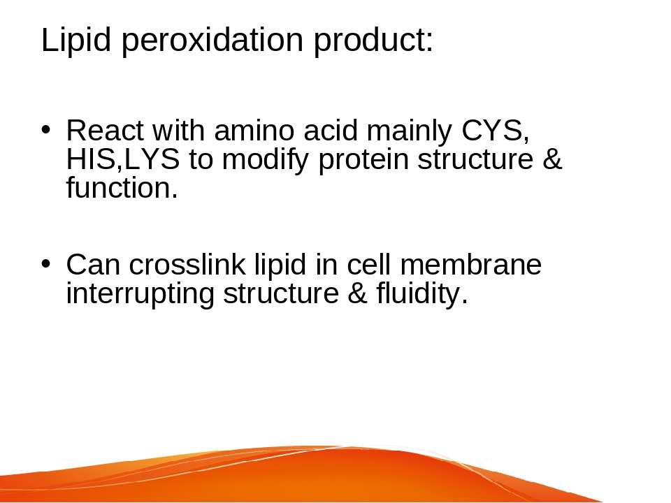 Lipid peroxidation product: React with amino acid mainly CYS, HIS,LYS to modi...