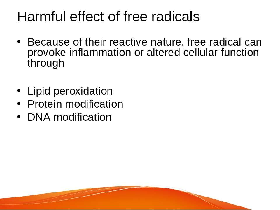 Harmful effect of free radicals Because of their reactive nature, free radica...