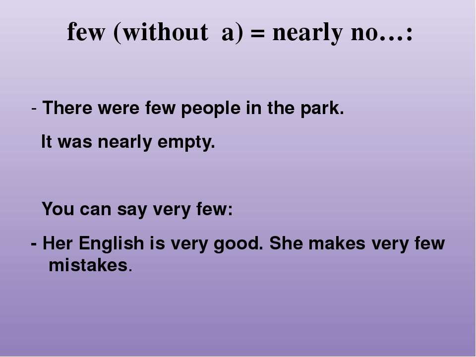 few (without a) = nearly no…: - There were few people in the park. It was nea...