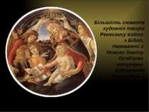 Більшість сюжетів художніх творів Ренесансу взято з Біблії, переважно з Новог...