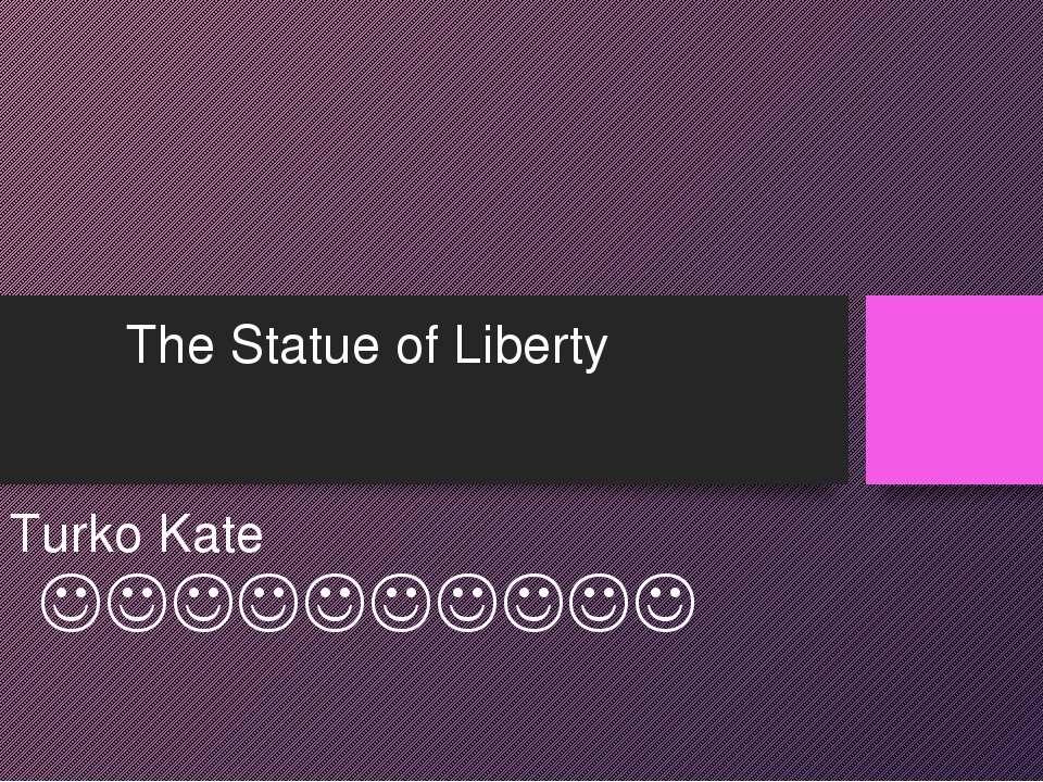 TheStatue of Liberty Do: Turko Kate