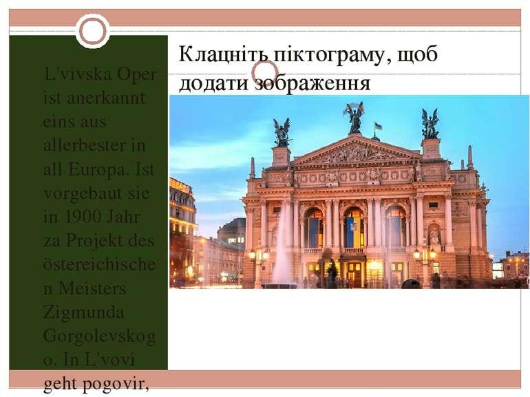 L'vivska Oper ist anerkannt eins aus allerbester in all Europa. Ist vorgebaut...