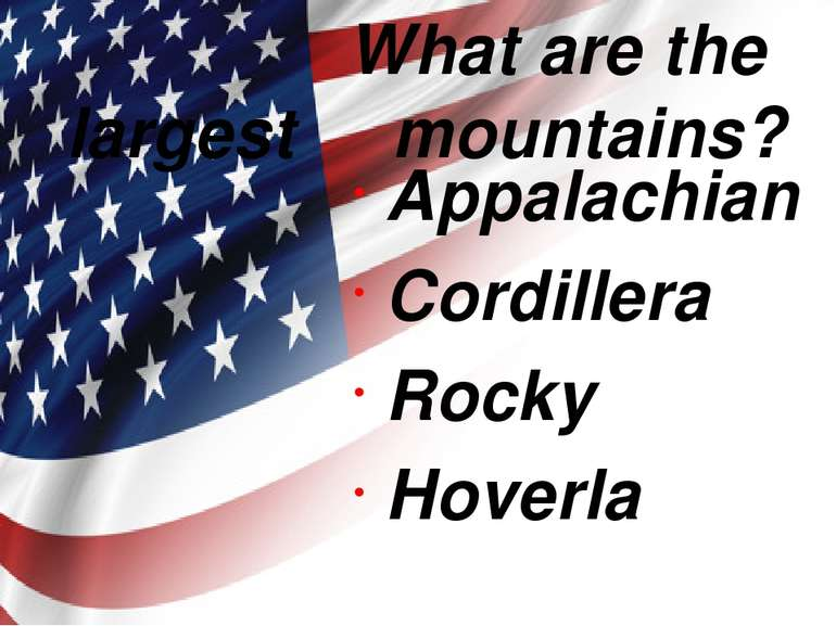 What are the largest mountains? Appalachian Cordillera Rocky Hoverla