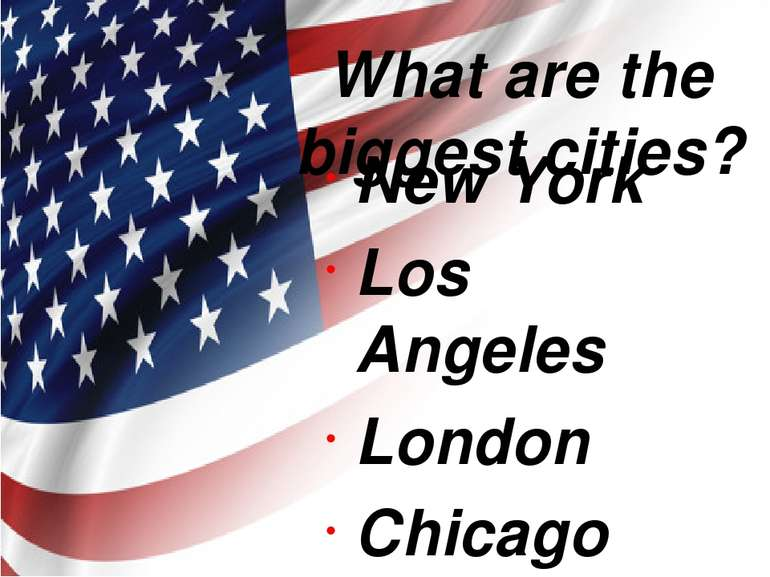 What are the biggest cities? New York Los Angeles London Chicago